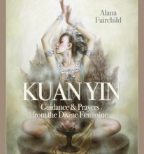 Wisdom of Kuan Yin: Guidance & Prayers from the Divine Feminine