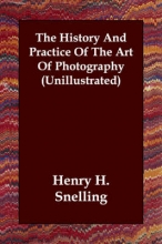 History And Practice Of The Art Of Photography (Unillustrate