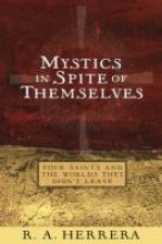Mystics in Spite of Themselves: Four Saints and the Worlds They Didn't Leave