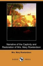 Narrative of the Captivity and Restoration of Mrs. Mary Rowl