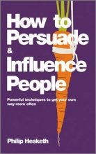 How to Persuade and Influence People