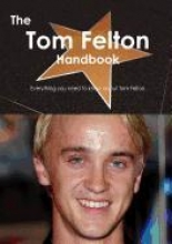 The Tom Felton Handbook - Everything You Need to Know about Tom Felton