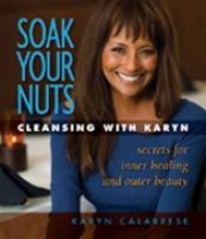 Soak Your Nuts: Cleansing with Karyn