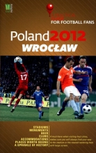 Poland 2012. Wrocław. A Practical Guide for Football Fans