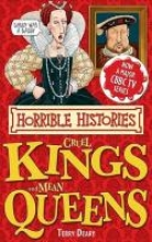 Horrible Histories. Cruel Kings and Mean Queens