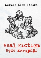 Real Fiction. Ręce korupcji