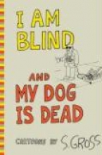 I Am Blind and My Dog Is Dead. Cartoons by Sam Gross