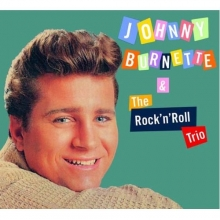 Johnny Burnette & The Rock ' n' Roll Trio (*)