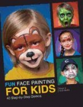 Fun Face Painting for Kids. 40 Step-by-Step Demos