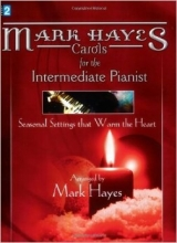 Mark Hayes: Carols for the Intermediate Pianist: Seasonal Settings That Warm the Heart