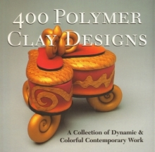 400 polymer clay designs. A Collection of Dynamic & Colorful Contemporary Work
