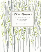 True Nature: An Illustrated Journal of Four Seasons in Solitude