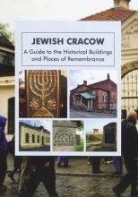 Żydowski Kraków / Jewish Cracow. A Guide to the Historical Buildings and Places of Remembrance